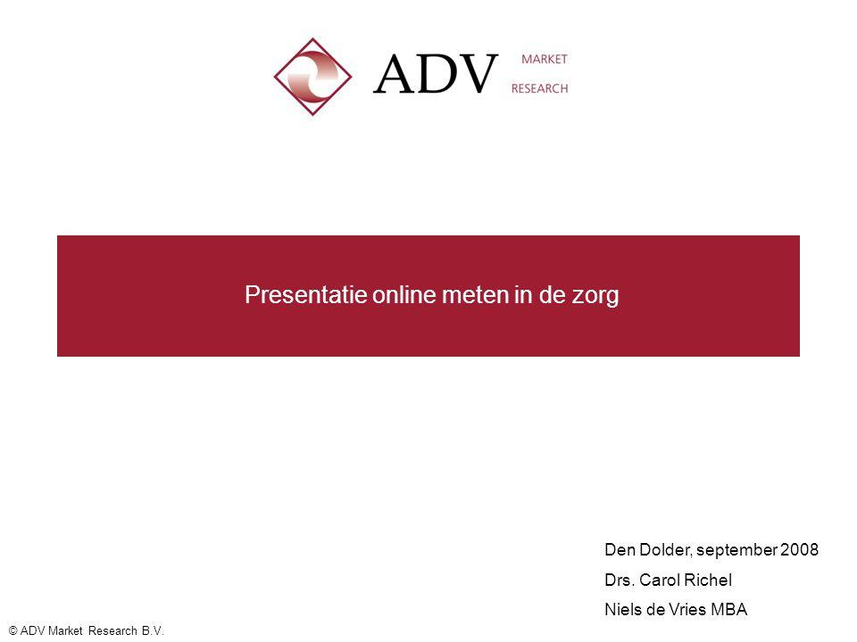 © ADV Market Research B.V.Presentatie online meten in de zorg Den Dolder, september 2008 Drs.