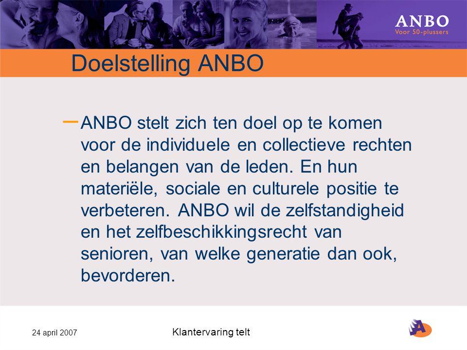 24 april 2007 Klantervaring telt Doelstelling ANBO – ANBO stelt zich ten doel op te komen voor de individuele en collectieve rechten en belangen van de leden.