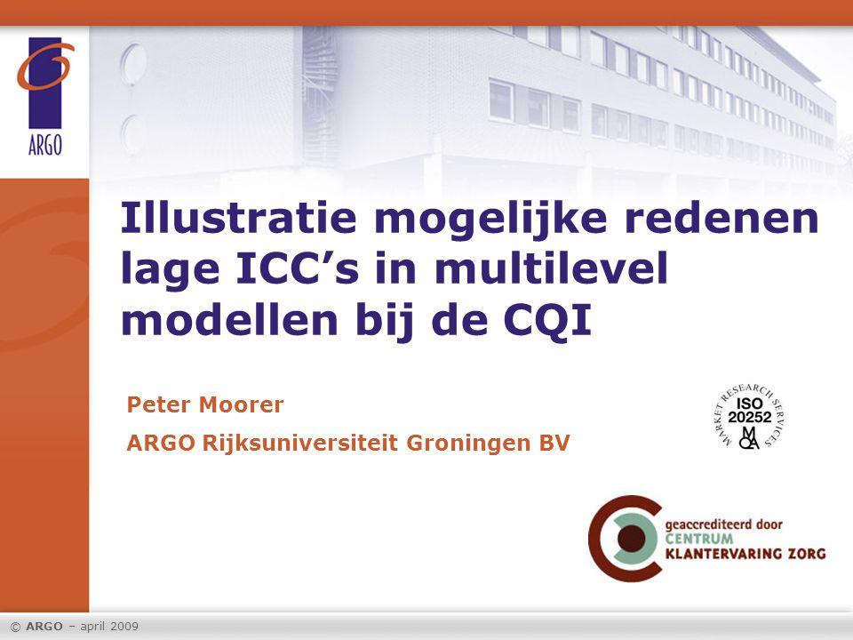 © ARGO – april 2009 Peter Moorer ARGO Rijksuniversiteit Groningen BV Illustratie mogelijke redenen lage ICC's in multilevel modellen bij de CQI