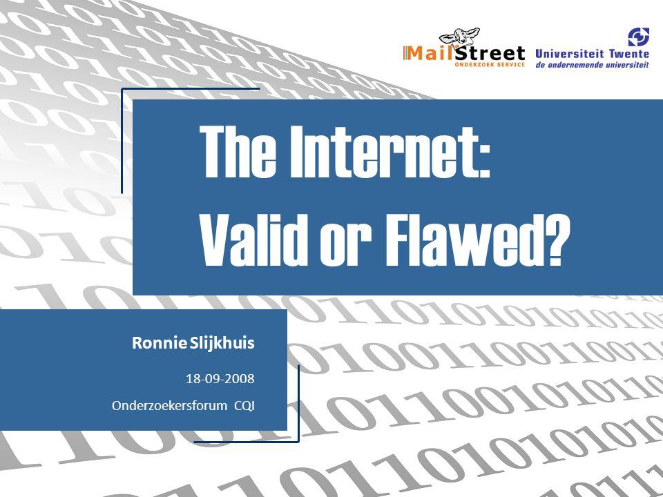 Ronnie Slijkhuis 18-09-2008 Onderzoekersforum CQI The Internet: Valid or Flawed