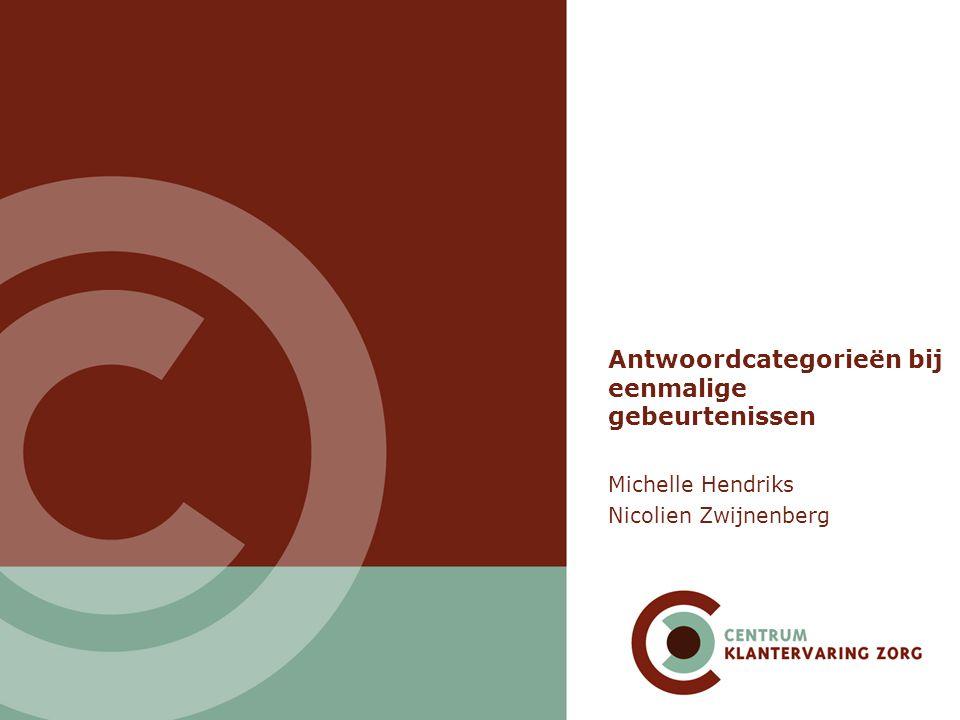 Antwoordcategorieën bij eenmalige gebeurtenissen Michelle Hendriks Nicolien Zwijnenberg