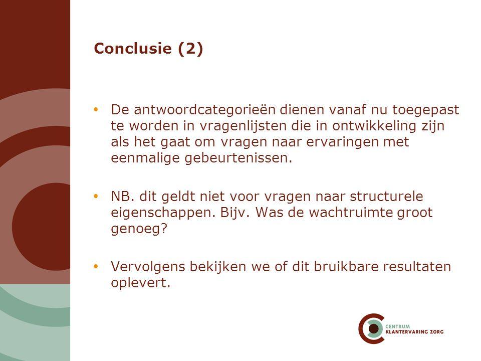 Conclusie (2)  De antwoordcategorieën dienen vanaf nu toegepast te worden in vragenlijsten die in ontwikkeling zijn als het gaat om vragen naar ervar