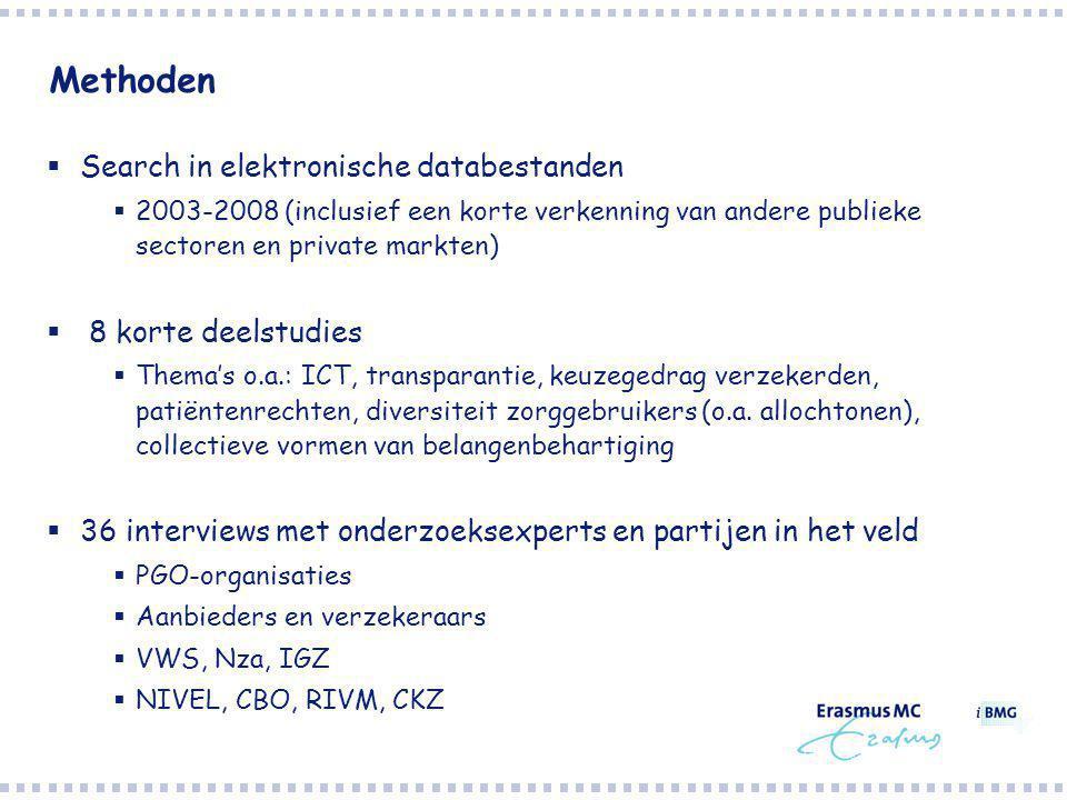 Methoden  Search in elektronische databestanden  2003-2008 (inclusief een korte verkenning van andere publieke sectoren en private markten)  8 korte deelstudies  Thema's o.a.: ICT, transparantie, keuzegedrag verzekerden, patiëntenrechten, diversiteit zorggebruikers (o.a.