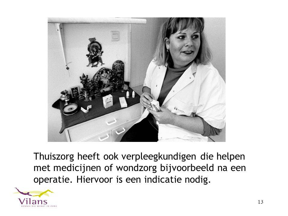 13 Thuiszorg heeft ook verpleegkundigen die helpen met medicijnen of wondzorg bijvoorbeeld na een operatie.