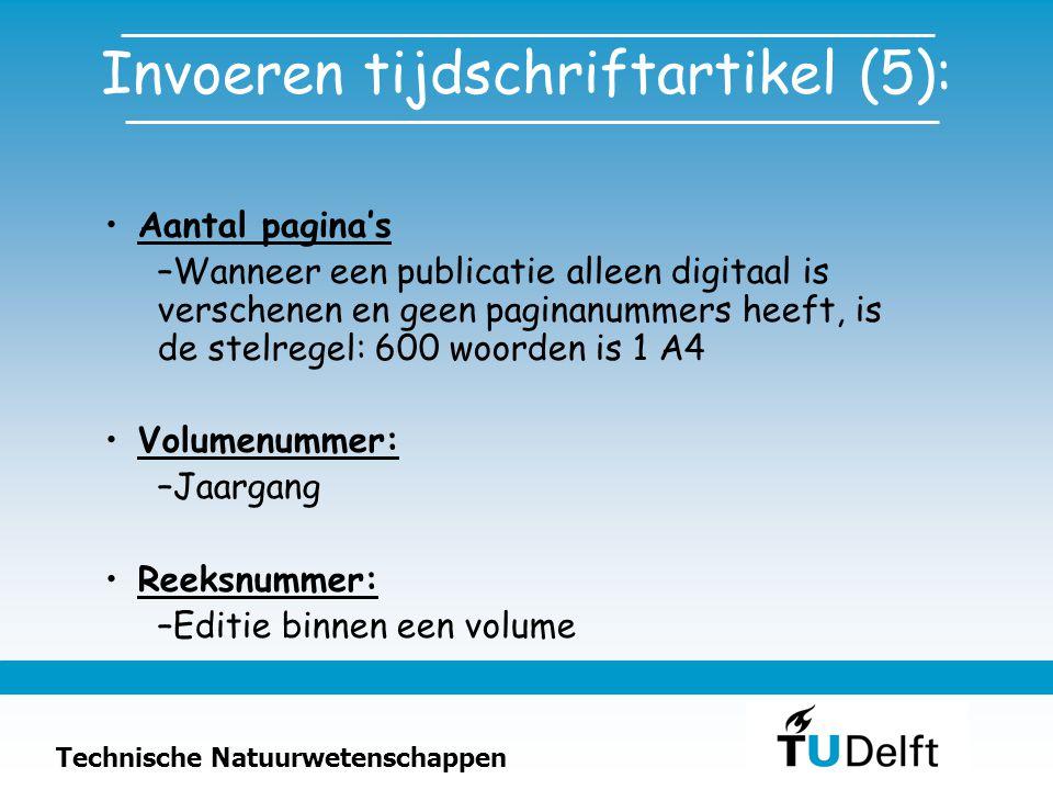 Technische Natuurwetenschappen Invoeren tijdschriftartikel (5): Aantal pagina's –Wanneer een publicatie alleen digitaal is verschenen en geen paginanu