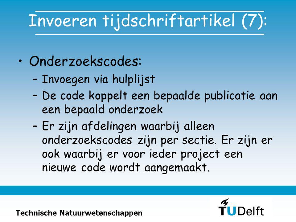 Technische Natuurwetenschappen Invoeren tijdschriftartikel (7): Onderzoekscodes: –Invoegen via hulplijst –De code koppelt een bepaalde publicatie aan