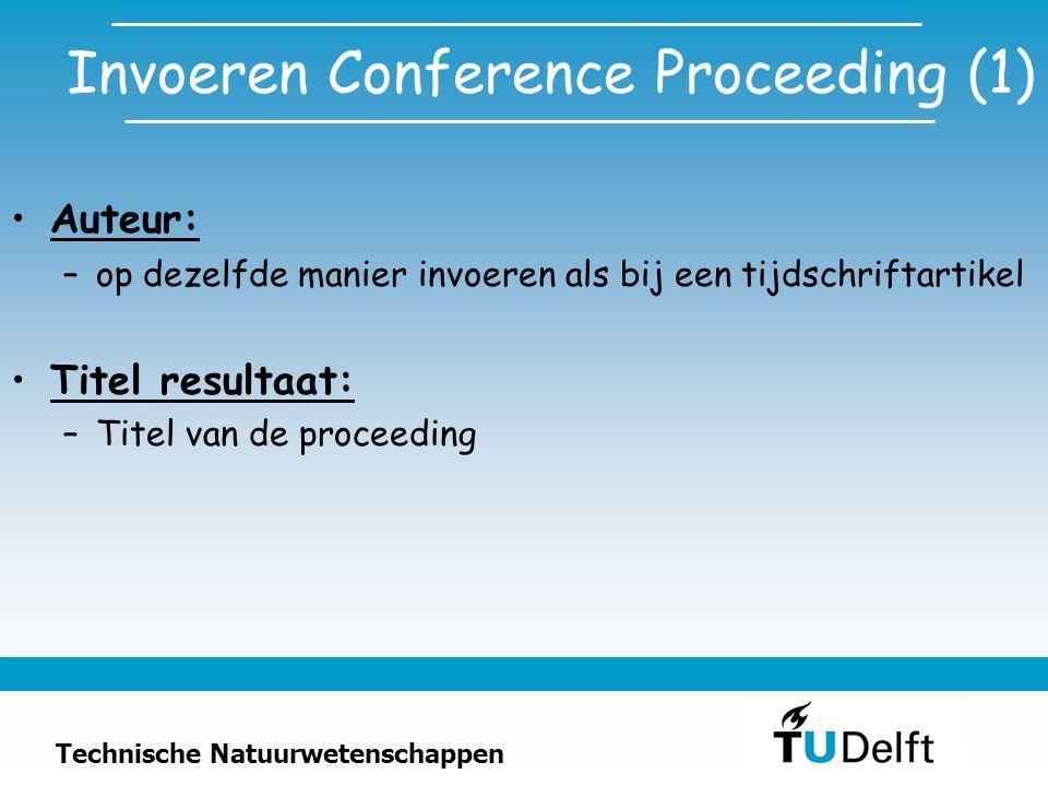 Technische Natuurwetenschappen Invoeren Conference Proceeding (1) Auteur: –op dezelfde manier invoeren als bij een tijdschriftartikel Titel resultaat: –Titel van de proceeding