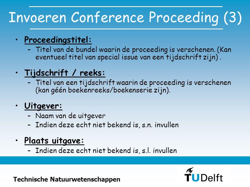 Technische Natuurwetenschappen Invoeren Conference Proceeding (3) Proceedingstitel: –Titel van de bundel waarin de proceeding is verschenen. (Kan even