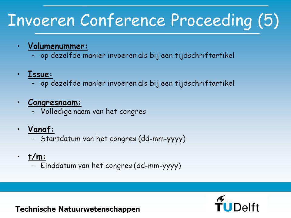 Technische Natuurwetenschappen Invoeren Conference Proceeding (5) Volumenummer: –op dezelfde manier invoeren als bij een tijdschriftartikel Issue: –op