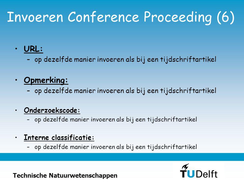 Technische Natuurwetenschappen Invoeren Conference Proceeding (6) URL: –op dezelfde manier invoeren als bij een tijdschriftartikel Opmerking: –op deze