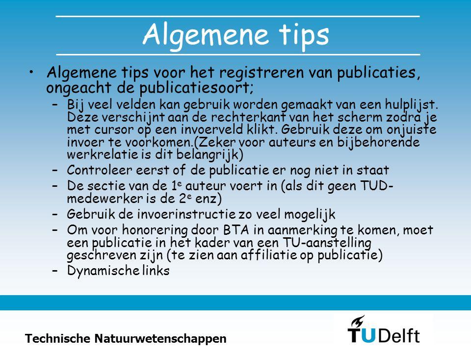 Technische Natuurwetenschappen Algemene tips Algemene tips voor het registreren van publicaties, ongeacht de publicatiesoort; –Bij veel velden kan geb