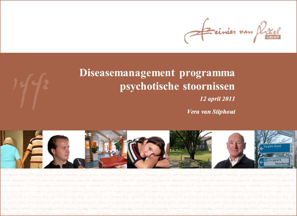 Diseasemanagement programma psychotische stoornissen 12 april 2011 Vera van Stiphout