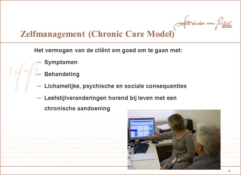 4 Zelfmanagement (Chronic Care Model) Het vermogen van de cliënt om goed om te gaan met: – Symptomen – Behandeling – Lichamelijke, psychische en sociale consequenties – Leefstijlveranderingen horend bij leven met een chronische aandoening