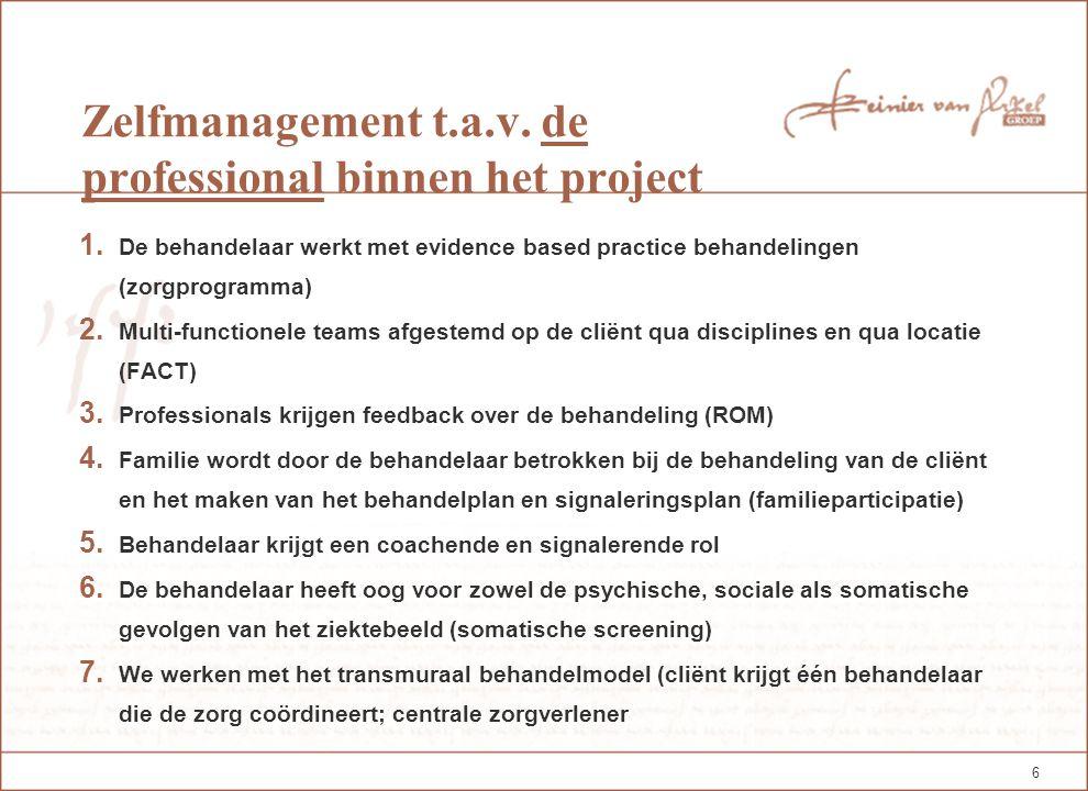6 Zelfmanagement t.a.v. de professional binnen het project 1. De behandelaar werkt met evidence based practice behandelingen (zorgprogramma) 2. Multi-
