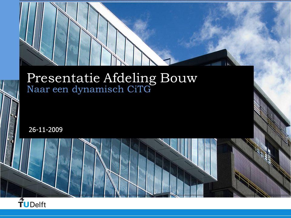 Presentatie Afdeling Bouw Naar een dynamisch CiTG 26-11-2009