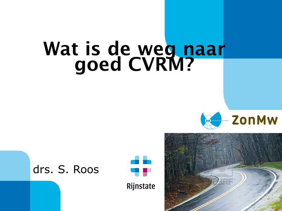 Wat is de weg naar goed CVRM? drs. S. Roos