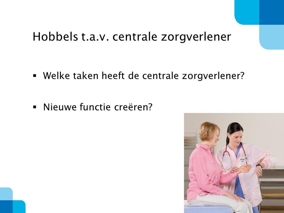 Hobbels t.a.v.centrale zorgverlener  Welke taken heeft de centrale zorgverlener.