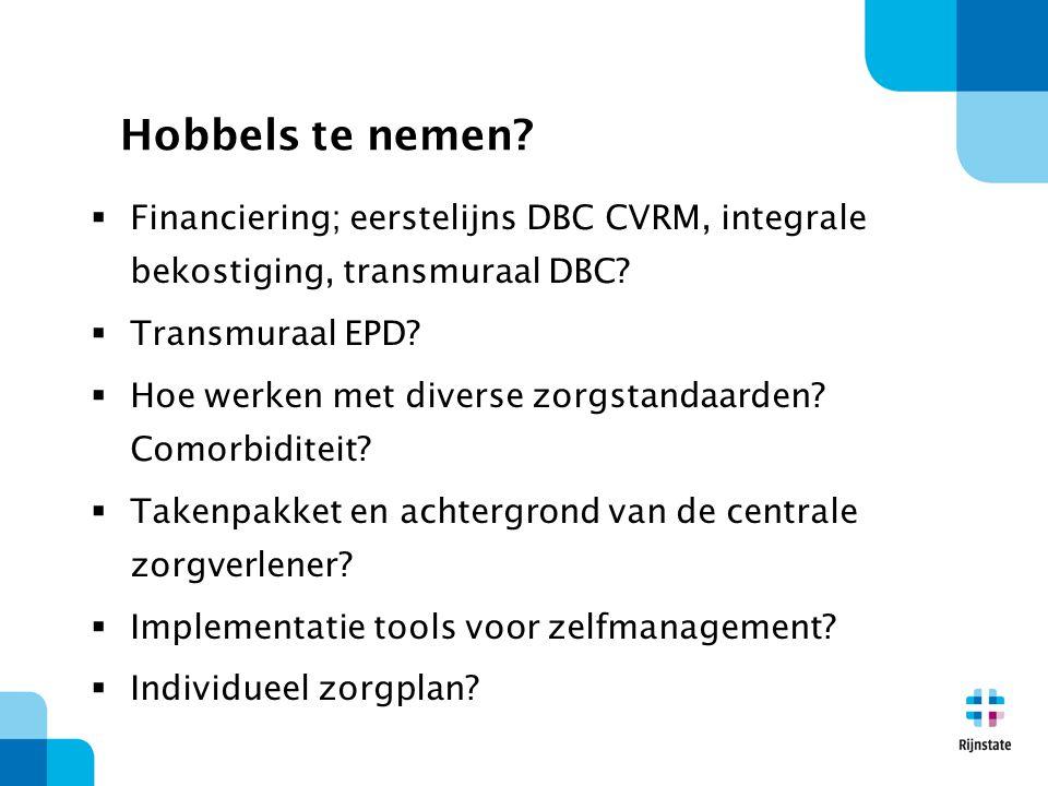 Hobbels te nemen. Financiering; eerstelijns DBC CVRM, integrale bekostiging, transmuraal DBC.