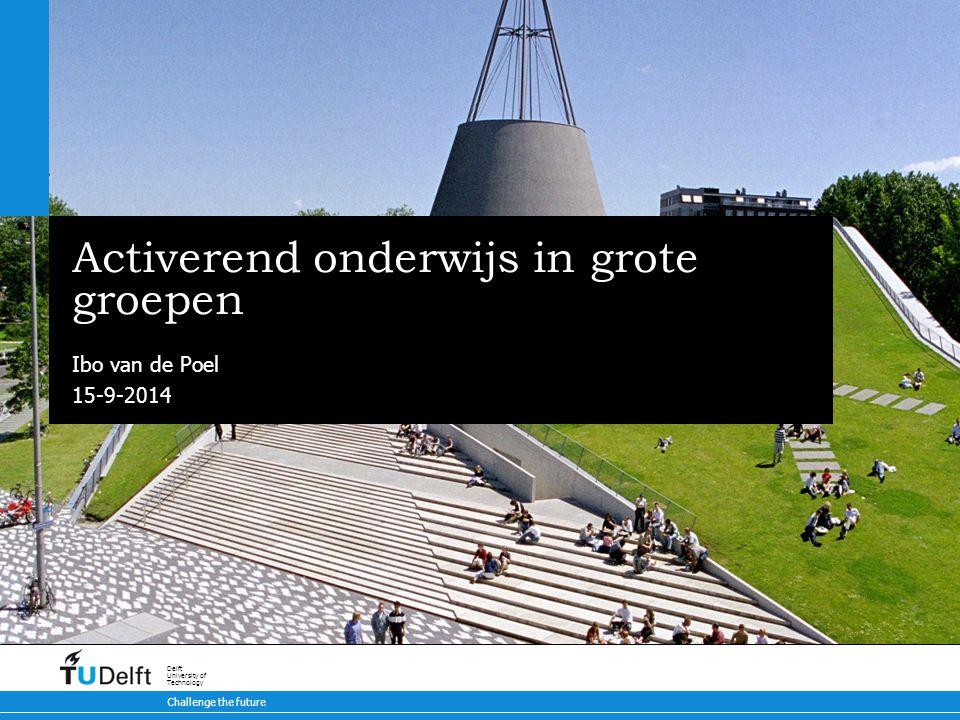 15-9-2014 Challenge the future Delft University of Technology Activerend onderwijs in grote groepen Ibo van de Poel