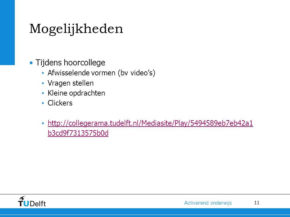 11 Activerend onderwijs Mogelijkheden Tijdens hoorcollege Afwisselende vormen (bv video's) Vragen stellen Kleine opdrachten Clickers http://collegerama.tudelft.nl/Mediasite/Play/5494589eb7eb42a1 b3cd9f7313575b0d http://collegerama.tudelft.nl/Mediasite/Play/5494589eb7eb42a1 b3cd9f7313575b0d