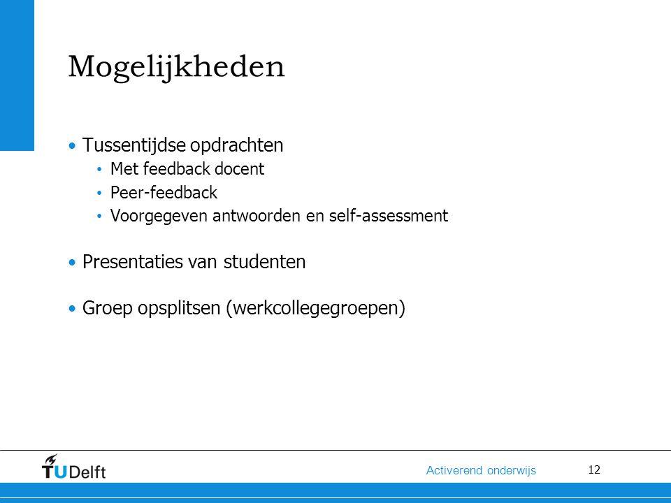 12 Activerend onderwijs Mogelijkheden Tussentijdse opdrachten Met feedback docent Peer-feedback Voorgegeven antwoorden en self-assessment Presentaties van studenten Groep opsplitsen (werkcollegegroepen)