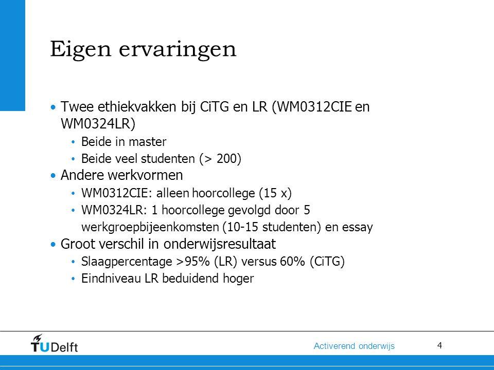 4 Activerend onderwijs Eigen ervaringen Twee ethiekvakken bij CiTG en LR (WM0312CIE en WM0324LR) Beide in master Beide veel studenten (> 200) Andere werkvormen WM0312CIE: alleen hoorcollege (15 x) WM0324LR: 1 hoorcollege gevolgd door 5 werkgroepbijeenkomsten (10-15 studenten) en essay Groot verschil in onderwijsresultaat Slaagpercentage >95% (LR) versus 60% (CiTG) Eindniveau LR beduidend hoger