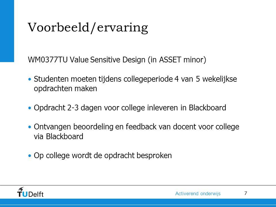 7 Activerend onderwijs Voorbeeld/ervaring WM0377TU Value Sensitive Design (in ASSET minor) Studenten moeten tijdens collegeperiode 4 van 5 wekelijkse