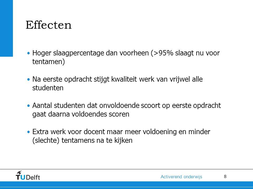 8 Activerend onderwijs Effecten Hoger slaagpercentage dan voorheen (>95% slaagt nu voor tentamen) Na eerste opdracht stijgt kwaliteit werk van vrijwel