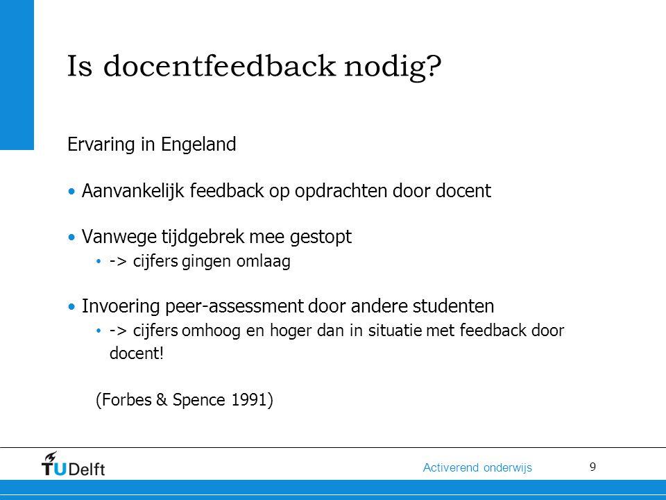 9 Activerend onderwijs Is docentfeedback nodig? Ervaring in Engeland Aanvankelijk feedback op opdrachten door docent Vanwege tijdgebrek mee gestopt ->