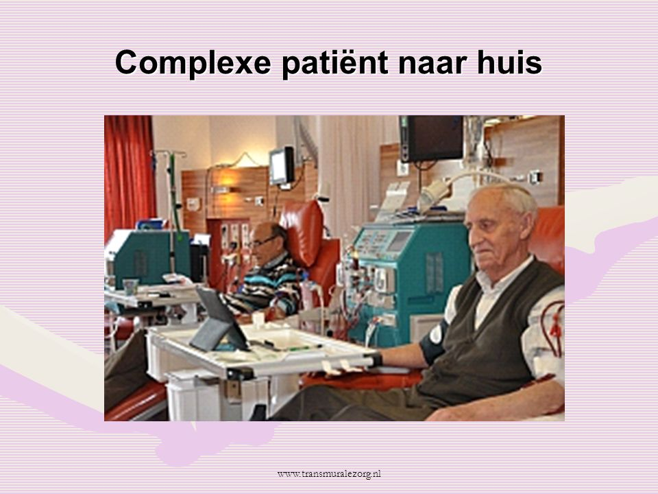 Complexe patiënt naar huis www.transmuralezorg.nl
