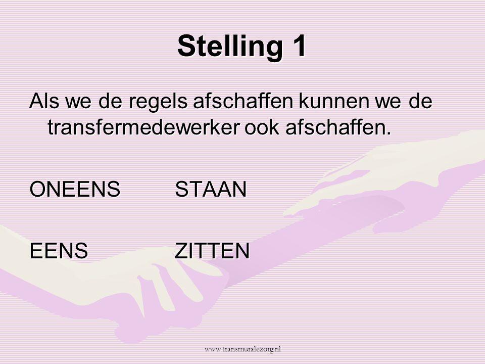 Stelling 1 Als we de regels afschaffen kunnen we de transfermedewerker ook afschaffen. ONEENSSTAAN EENSZITTEN www.transmuralezorg.nl