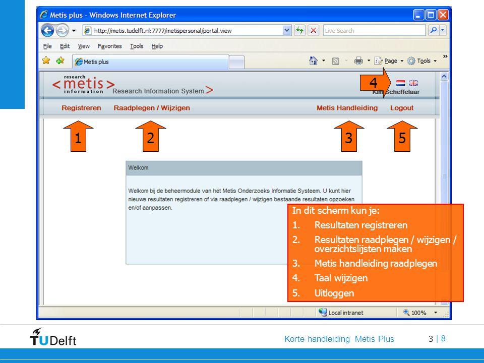 3 Korte handleiding Metis Plus | 8 In dit scherm kun je: 1.Resultaten registreren 2.Resultaten raadplegen / wijzigen / overzichtslijsten maken 3.Metis