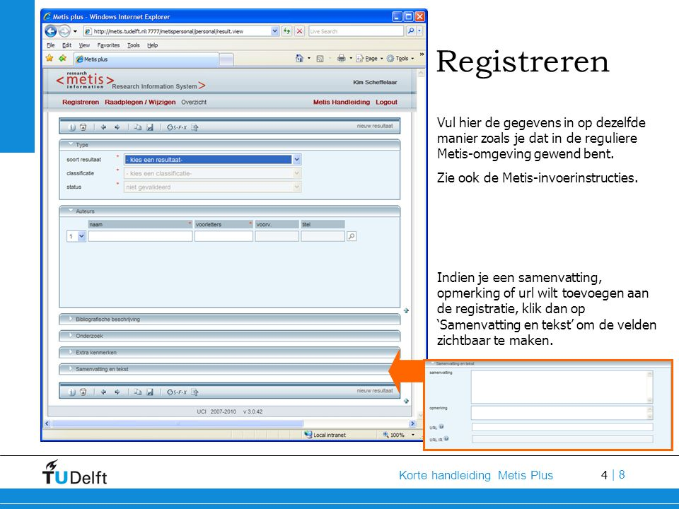 4 Korte handleiding Metis Plus | 8 Registreren Vul hier de gegevens in op dezelfde manier zoals je dat in de reguliere Metis-omgeving gewend bent. Zie