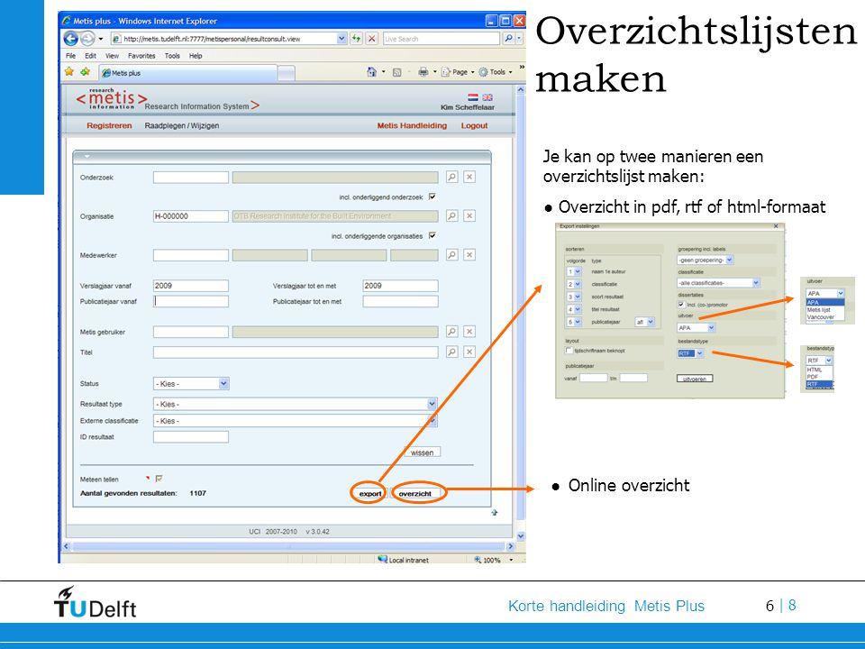 6 Korte handleiding Metis Plus | 8 Overzichtslijsten maken Je kan op twee manieren een overzichtslijst maken: ● Overzicht in pdf, rtf of html-formaat