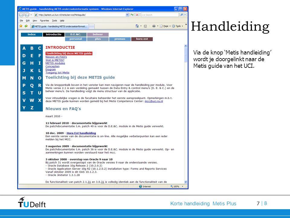 7 Korte handleiding Metis Plus | 8 Handleiding Via de knop 'Metis handleiding' wordt je doorgelinkt naar de Metis guide van het UCI.