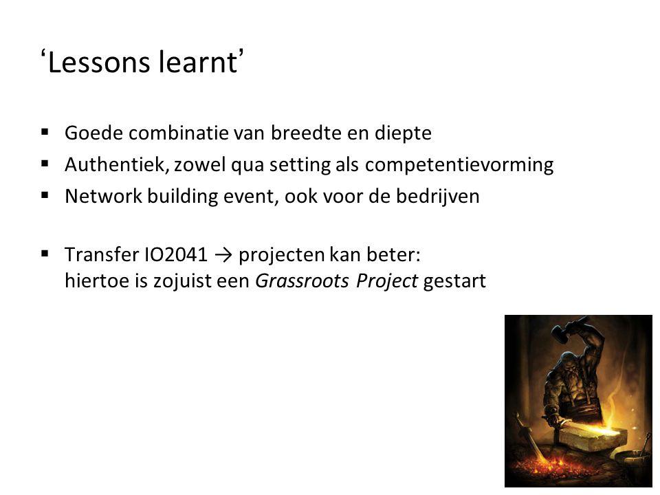 ' Lessons learnt '  Goede combinatie van breedte en diepte  Authentiek, zowel qua setting als competentievorming  Network building event, ook voor