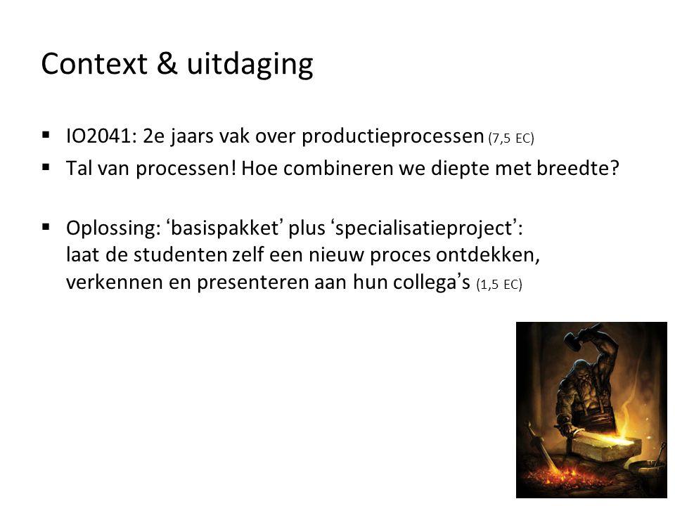 Context & uitdaging  IO2041: 2e jaars vak over productieprocessen (7,5 EC)  Tal van processen! Hoe combineren we diepte met breedte?  Oplossing: '