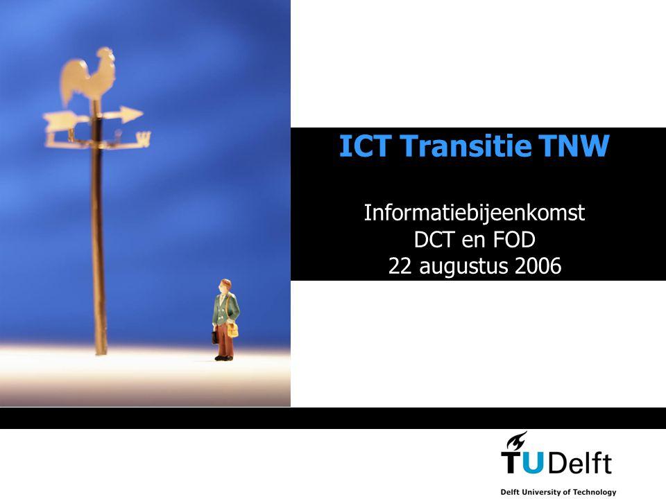 ICT Transitie TNW Informatiebijeenkomst DCT en FOD 22 augustus 2006