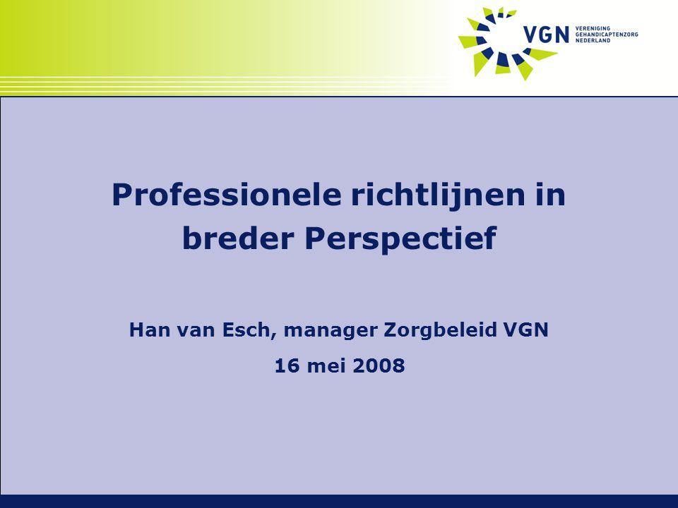 Professionele richtlijnen in breder Perspectief Han van Esch, manager Zorgbeleid VGN 16 mei 2008