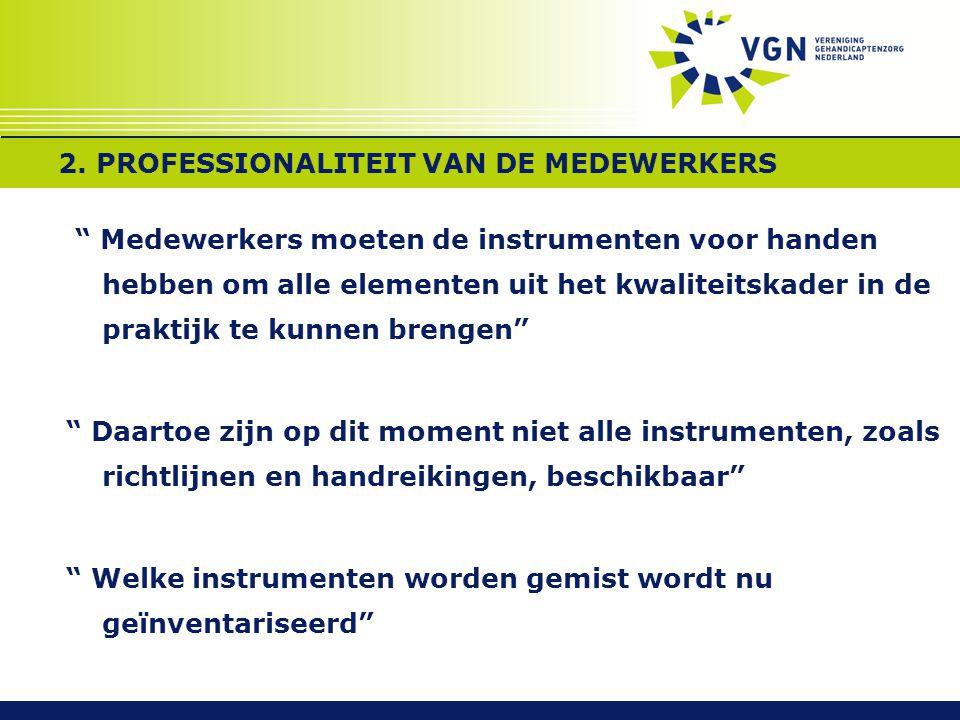 """2. PROFESSIONALITEIT VAN DE MEDEWERKERS """" Medewerkers moeten de instrumenten voor handen hebben om alle elementen uit het kwaliteitskader in de prakti"""