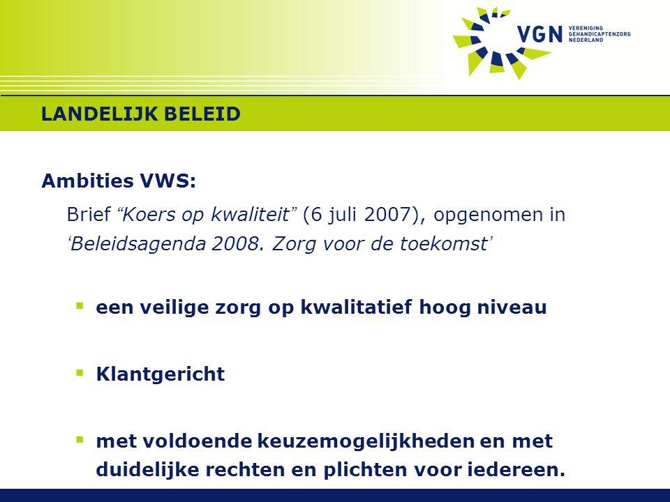 STAND VAN ZAKEN (VERVOLG)  Domeinen en thema's geoperationaliseerd in een set prestatie-indicatoren  Pilot om prestatie-indicatoren te meten en de geschiktheid van de meetinstrumenten vast te stellen  Aanpassing  2009: bredere implementatie Dit betekent dat alle gehandicaptenzorginstellingen hun kwaliteit van zorg en ondersteuning gaan meten aan de hand van het kwaliteitskader gehandicaptenzorg.