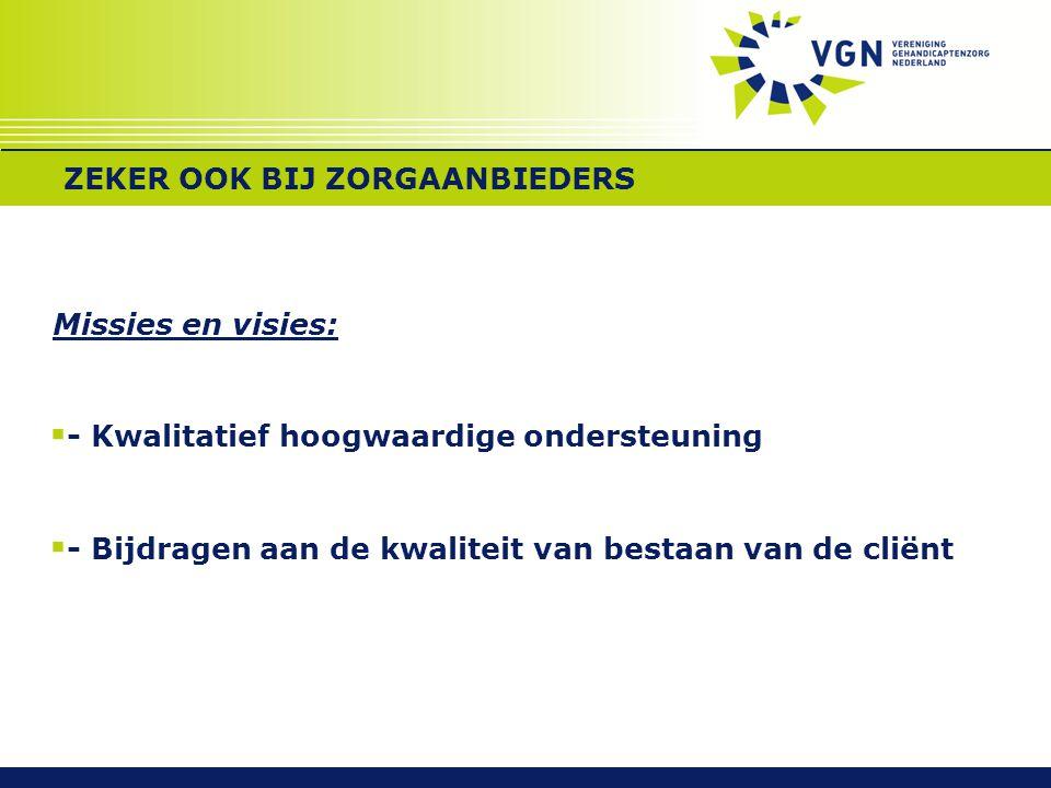 Kwaliteitskader Gehandicaptenzorg  Cliëntenorganisaties (LFB, FvO, CG-raad)  Zorgaanbieders (VGN)  Beroepsorganisaties (NVAVG, NVO/NIP, V&VN, Phorza)  Zorgverzekeraars Nederland  IGZ  Het ministerie van VWS