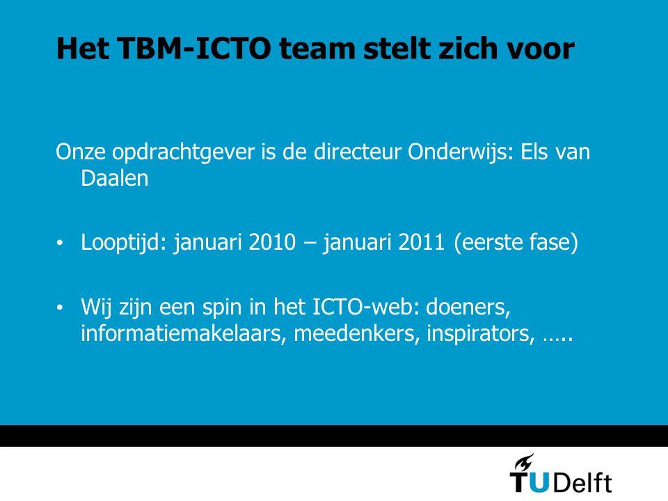 Het TBM-ICTO team stelt zich voor Onze opdrachtgever is de directeur Onderwijs: Els van Daalen Looptijd: januari 2010 – januari 2011 (eerste fase) Wij zijn een spin in het ICTO-web: doeners, informatiemakelaars, meedenkers, inspirators, …..