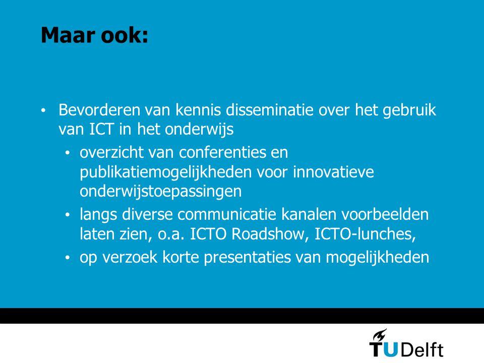 Maar ook: Bevorderen van kennis disseminatie over het gebruik van ICT in het onderwijs overzicht van conferenties en publikatiemogelijkheden voor innovatieve onderwijstoepassingen langs diverse communicatie kanalen voorbeelden laten zien, o.a.