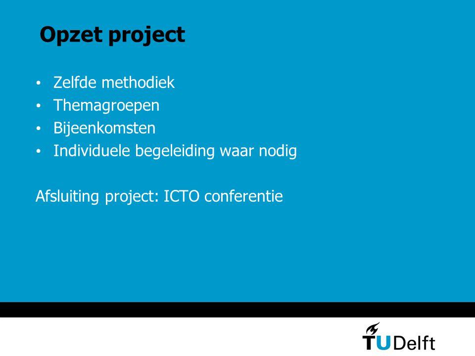 Opzet project Zelfde methodiek Themagroepen Bijeenkomsten Individuele begeleiding waar nodig Afsluiting project: ICTO conferentie