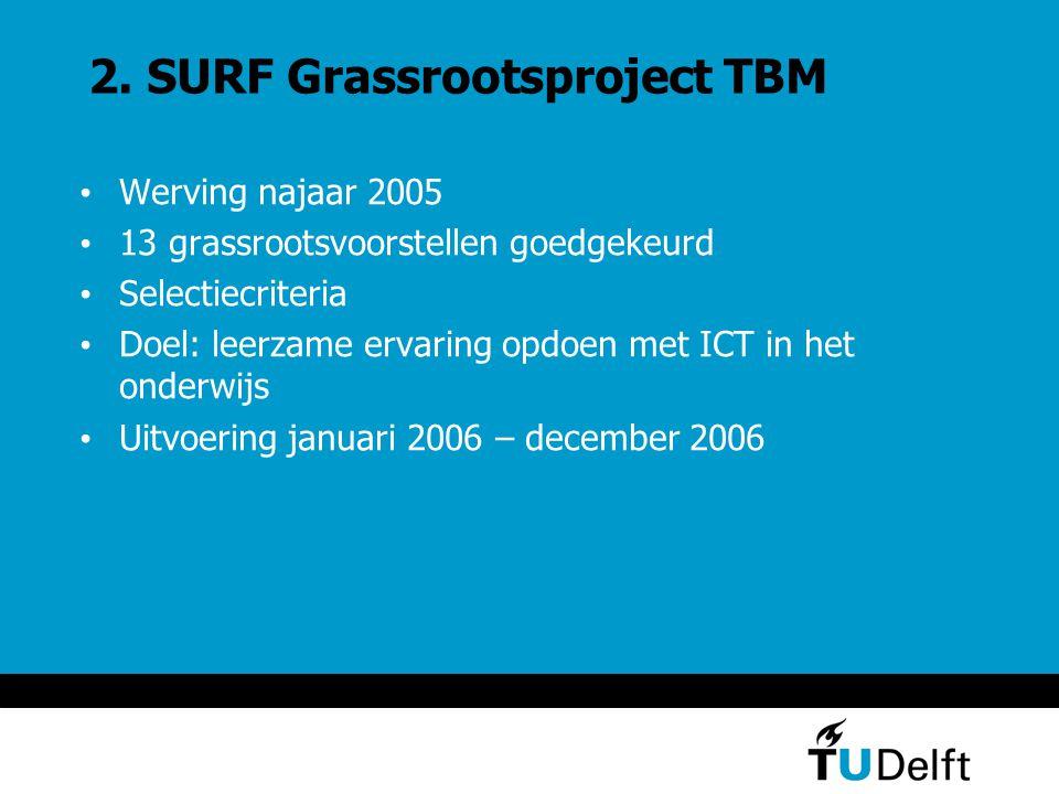 2. SURF Grassrootsproject TBM Werving najaar 2005 13 grassrootsvoorstellen goedgekeurd Selectiecriteria Doel: leerzame ervaring opdoen met ICT in het