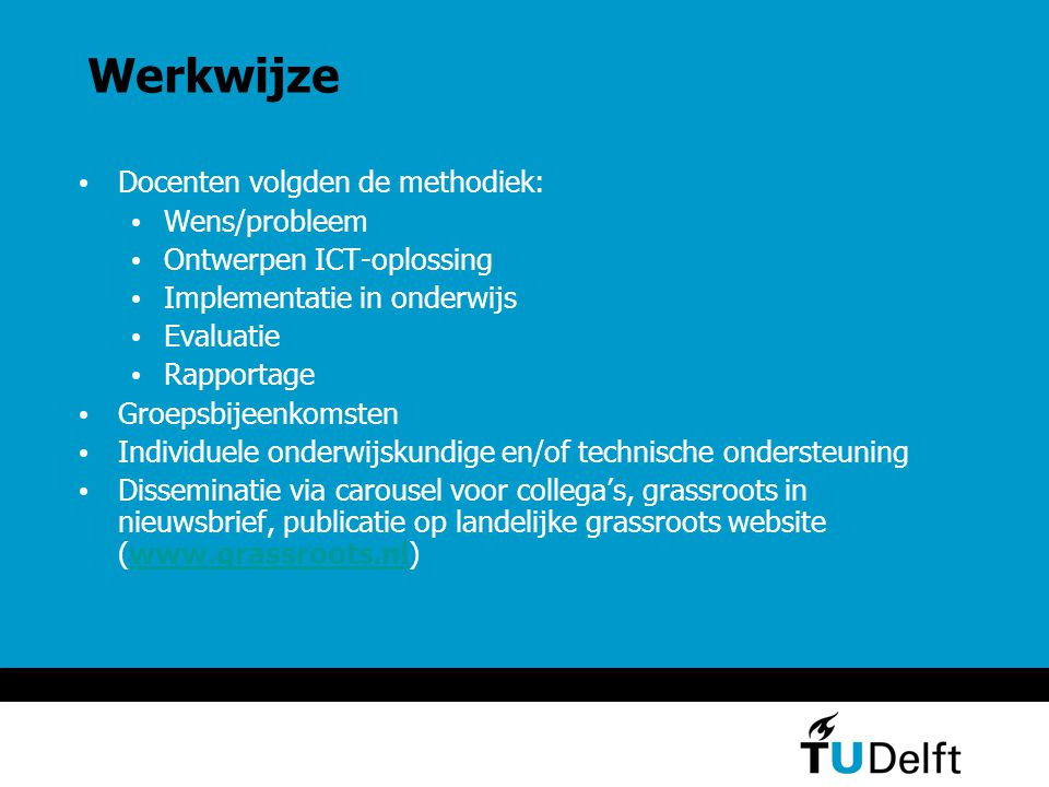 Werkwijze Docenten volgden de methodiek: Wens/probleem Ontwerpen ICT-oplossing Implementatie in onderwijs Evaluatie Rapportage Groepsbijeenkomsten Ind