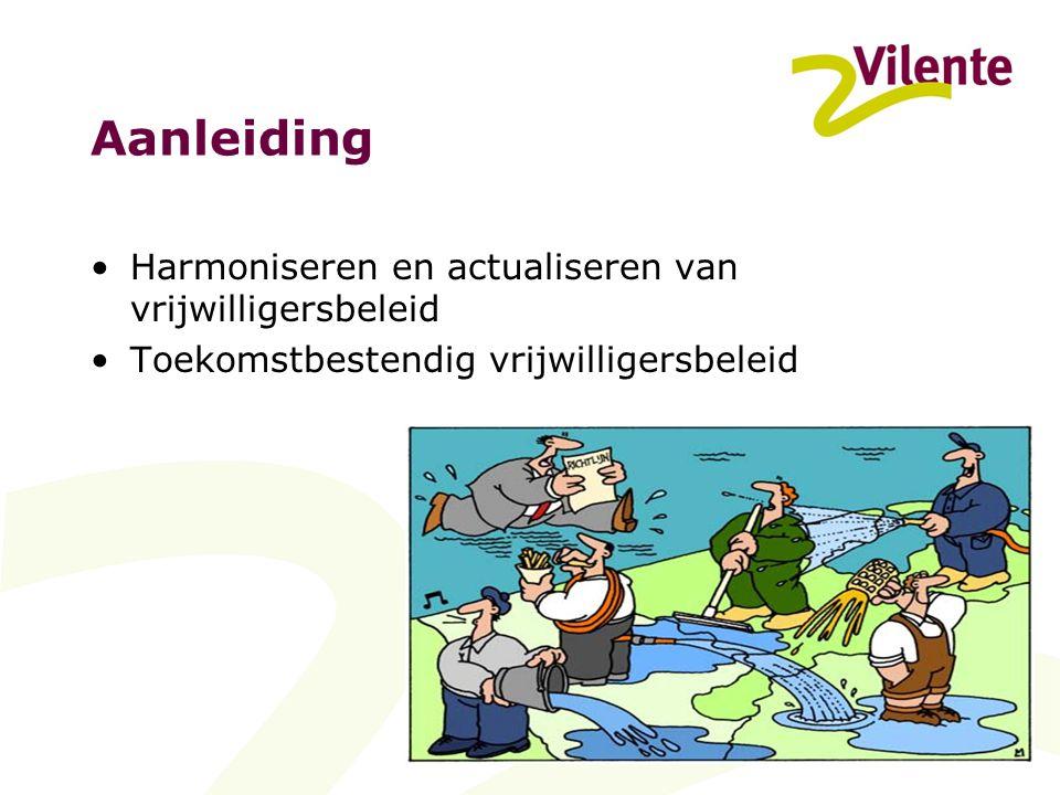Aanleiding Harmoniseren en actualiseren van vrijwilligersbeleid Toekomstbestendig vrijwilligersbeleid