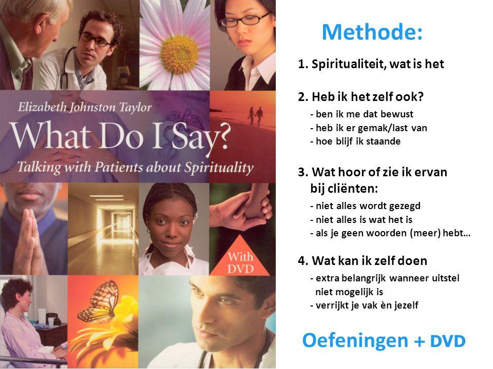 Methode: 1. Spiritualiteit, wat is het 2. Heb ik het zelf ook? - ben ik me dat bewust - heb ik er gemak/last van - hoe blijf ik staande 3. Wat hoor of