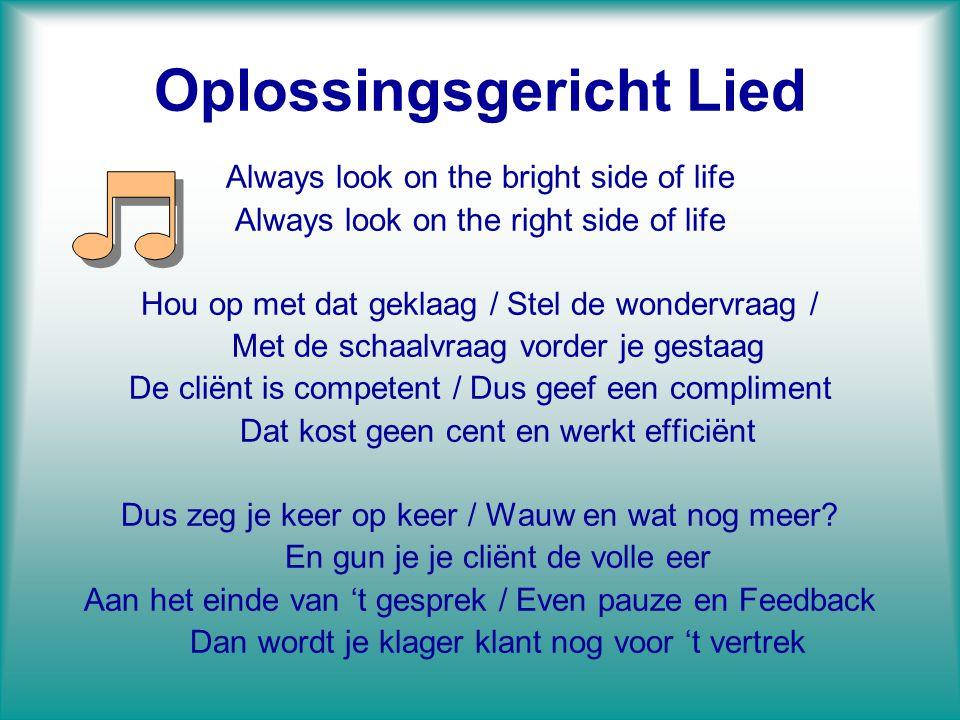Oplossingsgericht Lied Always look on the bright side of life Always look on the right side of life Hou op met dat geklaag / Stel de wondervraag / Met